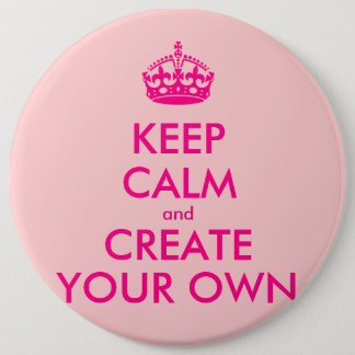 Keep calm and create your own - Pink 6 Inch Round Button