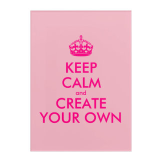 Keep calm and create your own - Pink Acrylic Wall Art