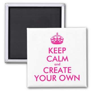 Keep calm and create your own - Pink Magnet