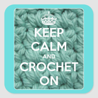 Keep Calm and Crochet On Blue Square Sticker