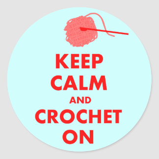 Keep Calm and Crochet On Gifts Round Sticker