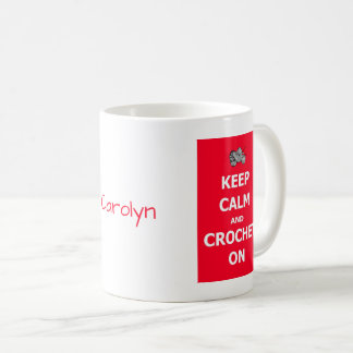 Keep calm and crochet on - with your name coffee mug