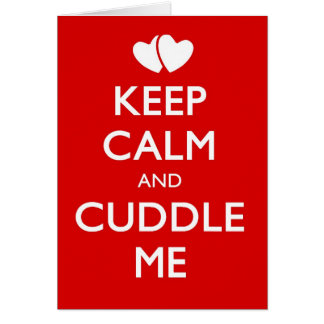 KEEP CALM AND CUDDLE ME CARD