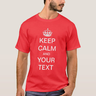 Keep calm and Customize Your Own Shirt
