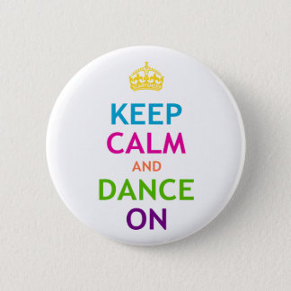 Keep Calm and Dance On 2 Inch Round Button
