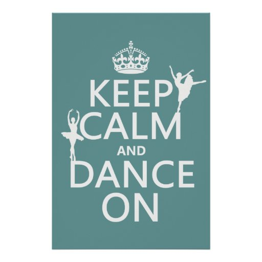 Keep Calm and Dance On (ballet) (all colors) Posters