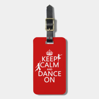 Keep Calm and Dance On (in all colors) Luggage Tag
