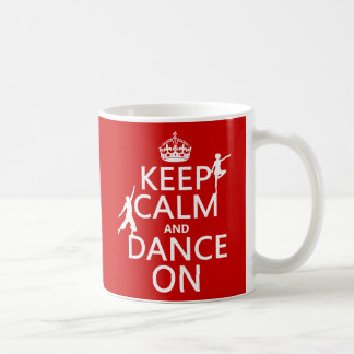 Keep Calm and Dance On in all colors Mugs