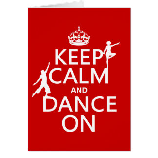 Keep Calm and Dance On (in all colours) Card