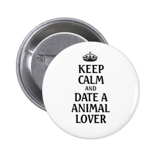 Keep calm and date a animal lover pinback buttons