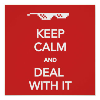 KEEP CALM and Deal with It Perfect Poster