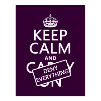 Keep Calm and Deny Everything - all colors Postcard
