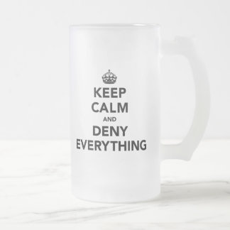 Keep Calm and Deny Everything Frosted Glass Beer Mug