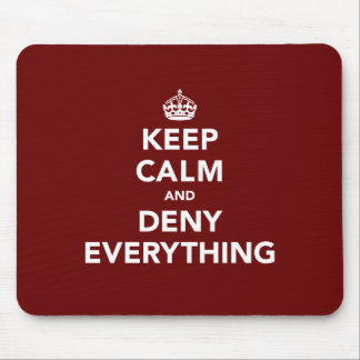 Keep Calm and Deny Everything Mouse Pad