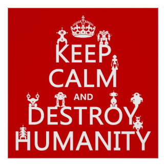 Keep Calm and Destroy Humanity (robots) Poster