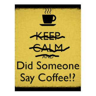 Keep Calm and Did Someone Say Coffee Postcard
