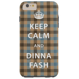 Keep Calm and Dinna Fash with Scottish Tartan Tough iPhone 6 Plus Case