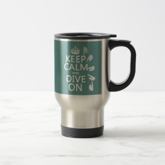 Keep Calm and Dive On (in any color) Travel Mug