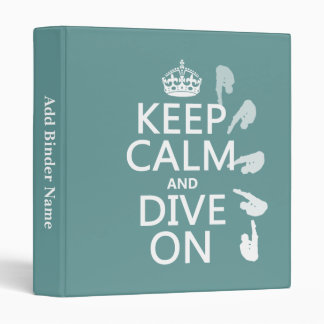 Keep Calm and Dive On (in any color) Vinyl Binder