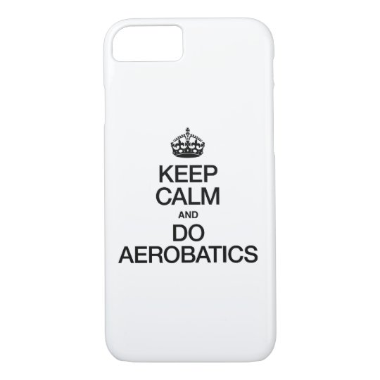 KEEP CALM AND DO AEROBATICS iPhone 8/7 CASE