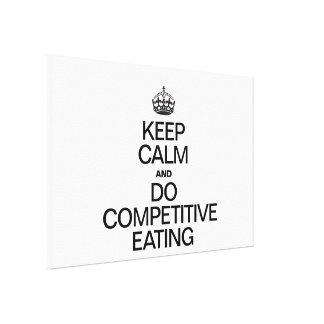 KEEP CALM AND DO COMPETITIVE EATING CANVAS PRINTS