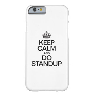 KEEP CALM AND DO STANDUP BARELY THERE iPhone 6 CASE