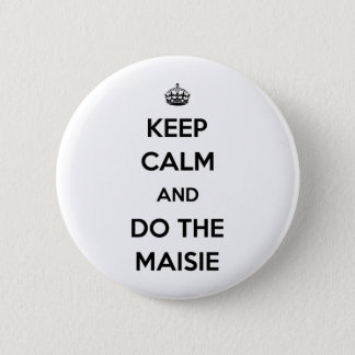 Keep Calm and do the Maisie 2 Inch Round Button