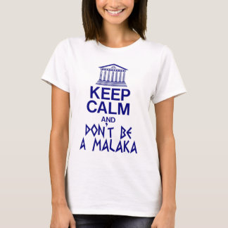 keep calm and don't be a MALAKA T-Shirt