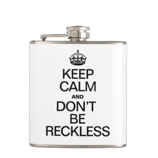 KEEP CALM AND DON'T BE RECKLESS HIP FLASK