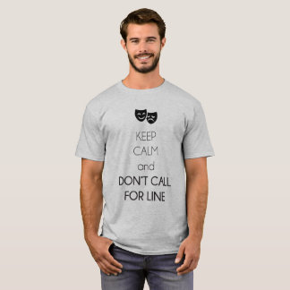 Keep Calm And Don't Call For Line! T-Shirt