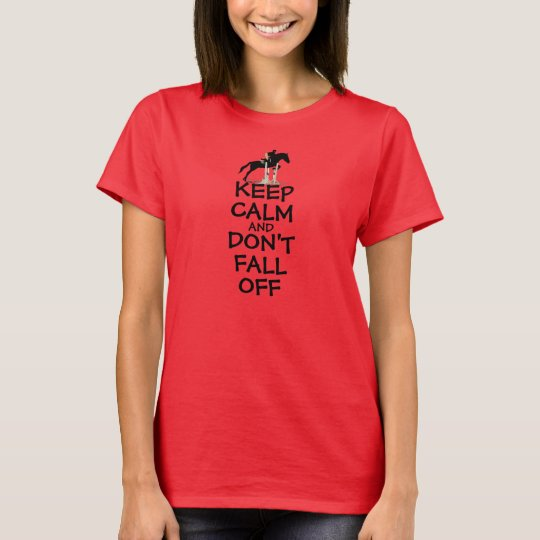 Keep Calm and Don't Fall Off Horse T-Shirt