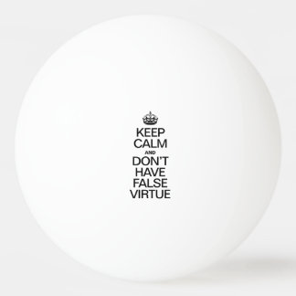 KEEP CALM AND DONT HAVE VIRTUE Ping-Pong BALL