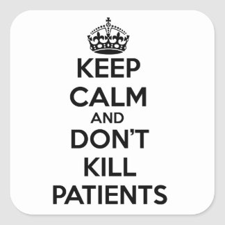 KEEP CALM AND DON'T KILL PATIENTS SQUARE STICKER