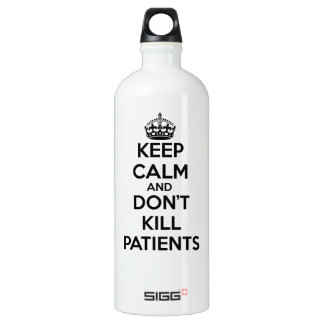 KEEP CALM AND DON'T KILL PATIENTS WATER BOTTLE