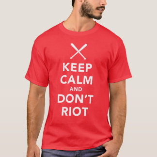 Keep Calm and Don't Riot T-Shirt