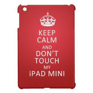 Keep Calm and dont touch my ipad mini iPad Mini Case