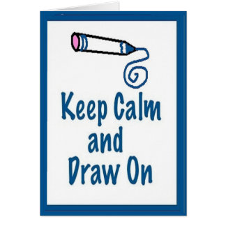 Keep Calm and Draw On - Art Card and Envelope