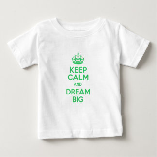 Keep Calm and Dream Big Baby T-Shirt
