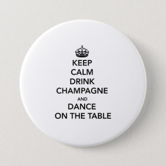 Keep Calm and Drink Champagne and Dance on the Tab 3 Inch Round Button