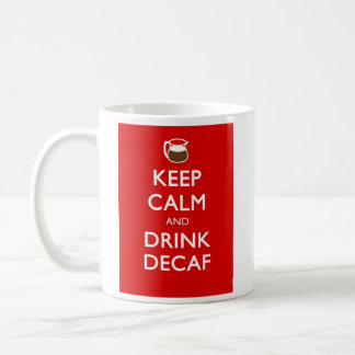 KEEP CALM AND DRINK DECAF COFFEE MUG