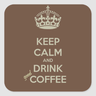 Keep Calm and Drink GOOD Coffee Stickers