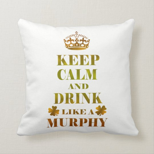 Keep Calm and Drink Like a Murphy Throw Pillow