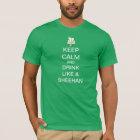 Keep Calm And Drink Like A Sheehan T-Shirt