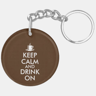 Keep Calm and Drink On Coffee Tea Customizable Double-Sided Round Acrylic Keychain