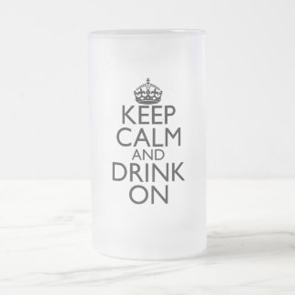 Keep Calm and Drink On Frosted Beer Mug