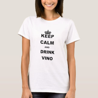 KEEP CALM AND DRINK VINO T-Shirt