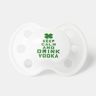 Keep Calm And Drink Vodka. Pacifier