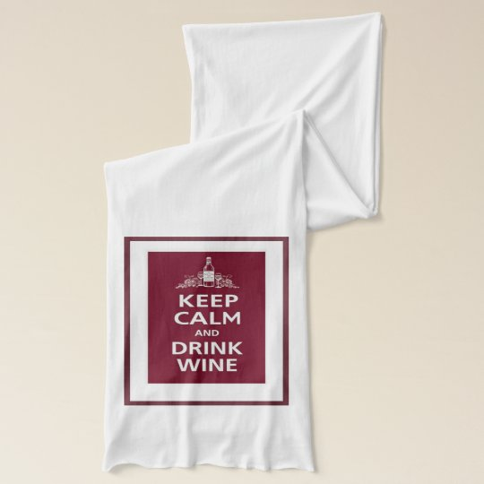 Keep Calm and Drink Wine Scarves