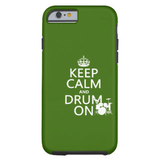 Keep Calm and Drum On (any background color) Tough iPhone 6 Case