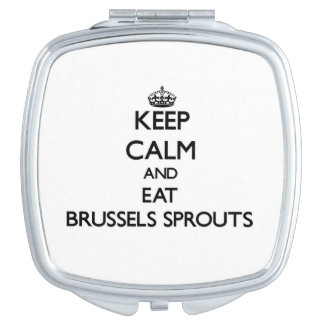 Keep calm and eat Brussels Sprouts Mirror For Makeup